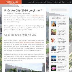 Phúc An City 2020 có gì mới?