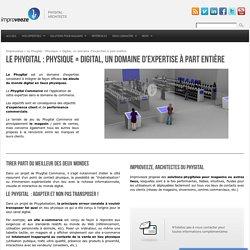 Le Phygital : Physique + Digital, un domaine d'expertise à part entière