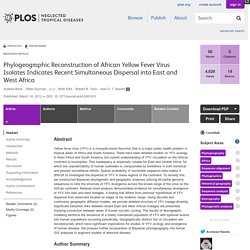 PLOS 14/03/13 Phylogeographic Reconstruction of African Yellow Fever Virus Isolates Indicates Recent Simultaneous Dispersal into East and West Africa