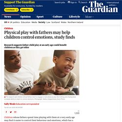 Physical play with fathers may help children control emotions, study finds