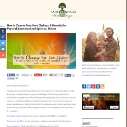 How to Cleanse Your Own Chakras: A Remedy for Physical, Emotional and Spiritual Illness - Earth Energy Healings