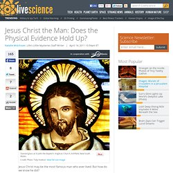 Jesus Christ the Man: Does the Physical Evidence Hold Up?