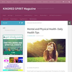 Mental and Physical Health- Daily Health Tips – KINDRED SPIRIT Magazine