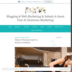Physical Therapy Guide to Balance Problems – Blogging & Web Marketing & Submit A Guest Post At Destresse Marketing