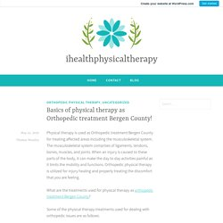 Basics of physical therapy as Orthopedic treatment Bergen County! – ihealthphysicaltherapy
