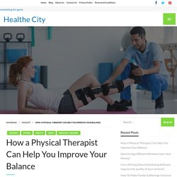 How a Physical Therapist Can Help You Improve Your Balance – Healthe City