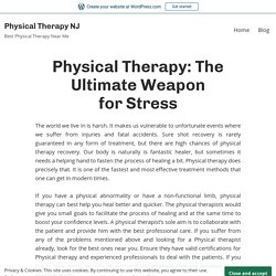 Physical Therapy: The Ultimate Weapon for Stress – Physical Therapy NJ