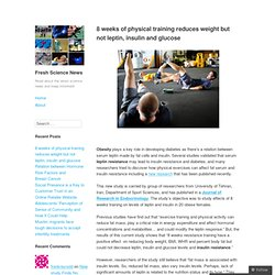 8 weeks of physical training reduces weight but not leptin, insulin and glucose – Fresh Science News