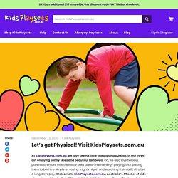 Let's get Physical! Visit KidsPlaysets.com.au