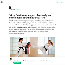 Bring Positive changes physically and emotionally through Martial Arts