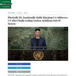 Physically Fit, Emotionally Stable Kim Jong-Un Addresses UN After Finally Getting Nuclear Ambitions Out Of System
