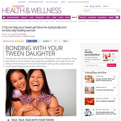 5 Tips to help your tween girl become a physically and emotionally healthy woman