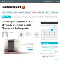 Grace Digital CastDock X2 has physically integrated Google Chromecast Audio speaker