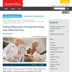 Getting Physicians To Stop Delivering Low-Value Services