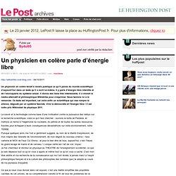 Un physicien en colère parle d'énergie libre - Bydul05 sur LePost.fr (18:22)