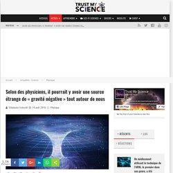 Selon des physiciens, il pourrait y avoir une source étrange de « gravité négative » tout autour de nous