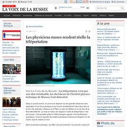 Les physiciens russes rendent réelle la téléportation
