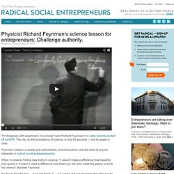 Physicist Richard Feynman's science lesson for entrepreneurs: Challenge authority. | Radical Social Entrepreneurs