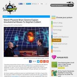 Watch Physicist Brian Greene Explain Gravitational Waves To Stephen Colbert