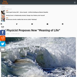"""MIT Physicist Proposes New """"Meaning of Life"""""""
