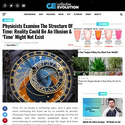 Physicists Examine The Structure Of Time: Reality Could Be An Illusion & 'Time' Might Not Exist