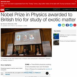 Top story: Nobel Prize in Physics awarded to Britons for study of exotic matter… see more