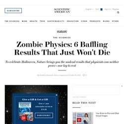 Zombie Physics: 6 Baffling Results That Just Won't Die