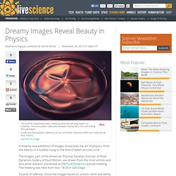 Dreamy Images Reveal Beauty in Physics | Fluid Dynamics