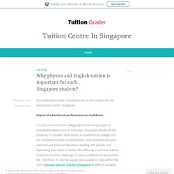 Why physics and English tuition is important for each Singapore student?