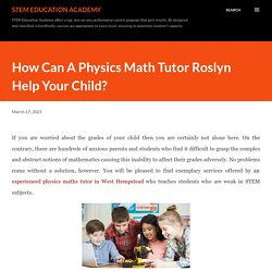 How Can A Physics Math Tutor Roslyn Help Your Child?