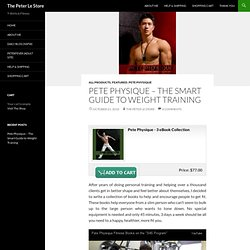 Pete Physique – The Smart Guide to Weight Training | The Peter Le Store