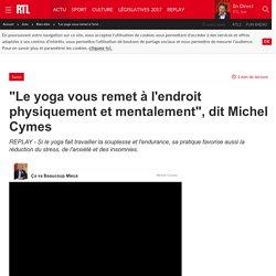 """""""Le yoga vous remet à l'endroit physiquement et mentalement"""", dit Michel Cymes"""