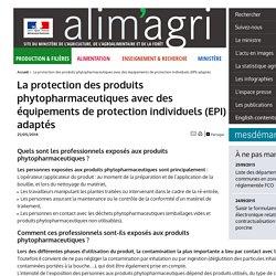 La protection des produits phytopharmaceutiques avec des équipements de protection individuels (EPI) adaptés