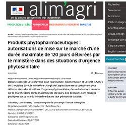 MAAF 14/12/15 Produits phytopharmaceutiques : autorisations de mise sur le marché d'une durée maximale de 120 jours délivrées par le ministère dans des situations d'urgence phytosanitaire