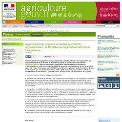 MAAF 30/04/13 Autorisations de mise sur le marché de produits phytosanitaires : le Ministère de l'Agriculture fait toute la tran
