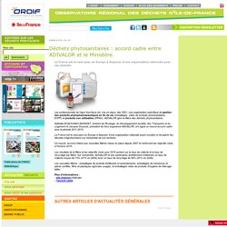 OBSERVATOIRE REGIONAL DES DECHETS 27/01/11 Déchets phytosanitaires : accord cadre entre ADIVALOR et le Ministère.