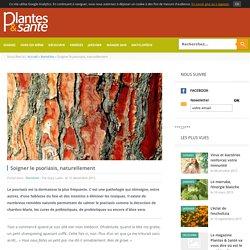 Plantes et santé - Magazine de la phytothérapie - Soigner le psoriasis, naturellement