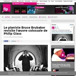 Le pianiste Bruce Brubaker revisite l'œuvre colossale de Philip Glass