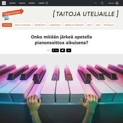 Onko mitään järkeä opetella pianonsoittoa aikuisena?