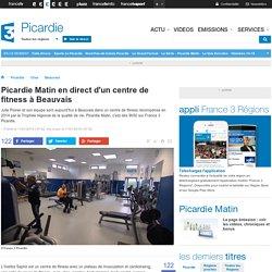 Picardie Matin en direct d'un centre de fitness à Beauvais - France 3 Picardie