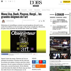 Mona Lisa, Bach, Picasso, Hergé... les grandes énigmes de l'art- 6 août 2014