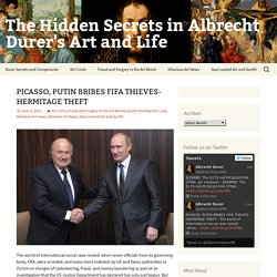 PICASSO, PUTIN BRIBES FIFA THIEVES-HERMITAGE THEFT - The Hidden Secrets in Albrecht Durer's Art and Life