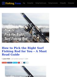 How to Pick the Right Surf Fishing Rod for You – A Must Read Guide - Fishing Form