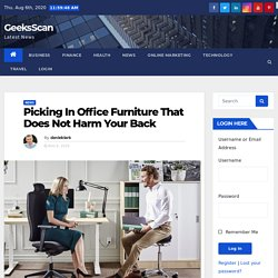 Picking In Office Furniture That Does Not Harm Your Back - GeeksScan