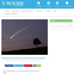 The Myth of 'Wishing Upon a Star': 5 Real Ways to Get Things Done - PickTheBrain