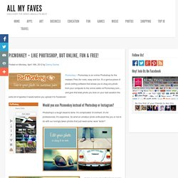 PicMonkey – Like Photoshop, But Online, Fun & Free! « The @allmyfaves Blog: Expert Reviews about Cool New Sites