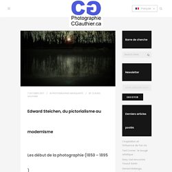 Edward Steichen, du pictorialisme au modernisme - Claude Gauthier