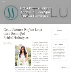 Get a Picture Perfect Look with Beautiful Bridal Hairstyles – Stylu