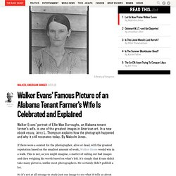 Walker Evans' Famous Picture of an Alabama Tenant Farmer's Wife Is Celebrated and Explained