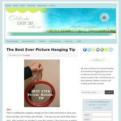 Celebrate Every Day With Me: The Best Ever Picture Hanging Tip